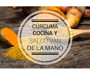 Cúrcuma: cocina y salud van de la mano